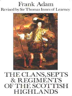 Frank Adam - The Clans, Septs and Regiments of the Scottish Highlands